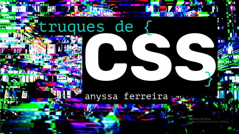Truques de CSS por Anyssa Ferreira.