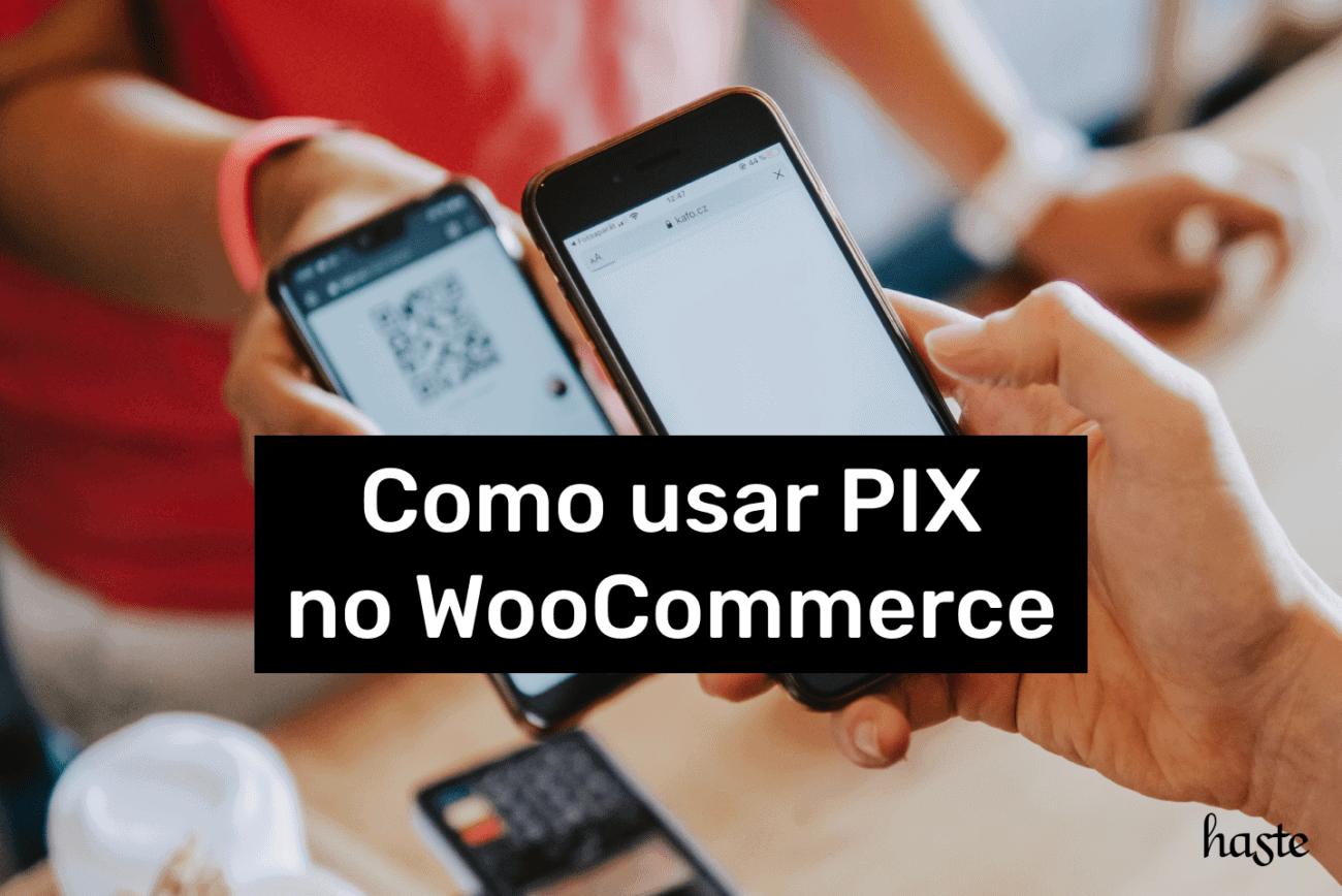 Como usar PIX no WooCommerce. Imagem ilustrativa.