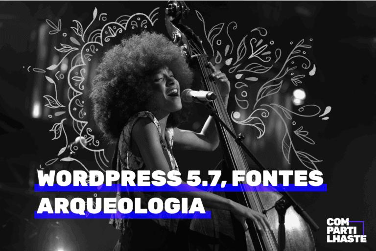 WordPress 5.7, fontes e arqueologia. Imagem ilustrativa da cantora Esperanza Spalding em preto e branco.