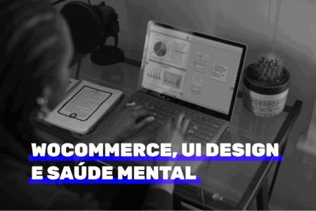 WooCommerce, UI Design e saúde mental