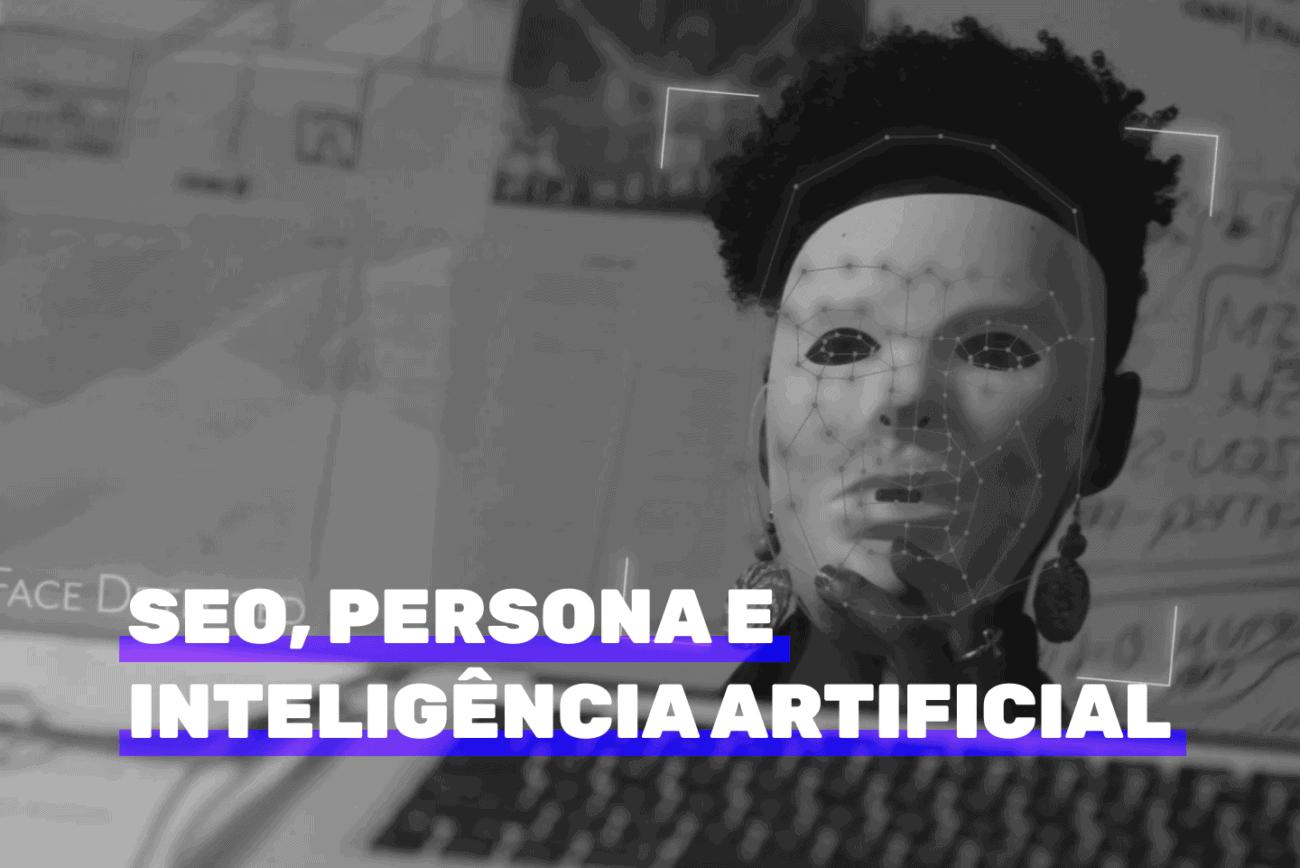 SEO, persona e inteligência artificial