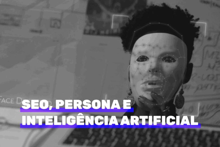 SEO, persona e inteligência artificial. Imagem ilustrativa.