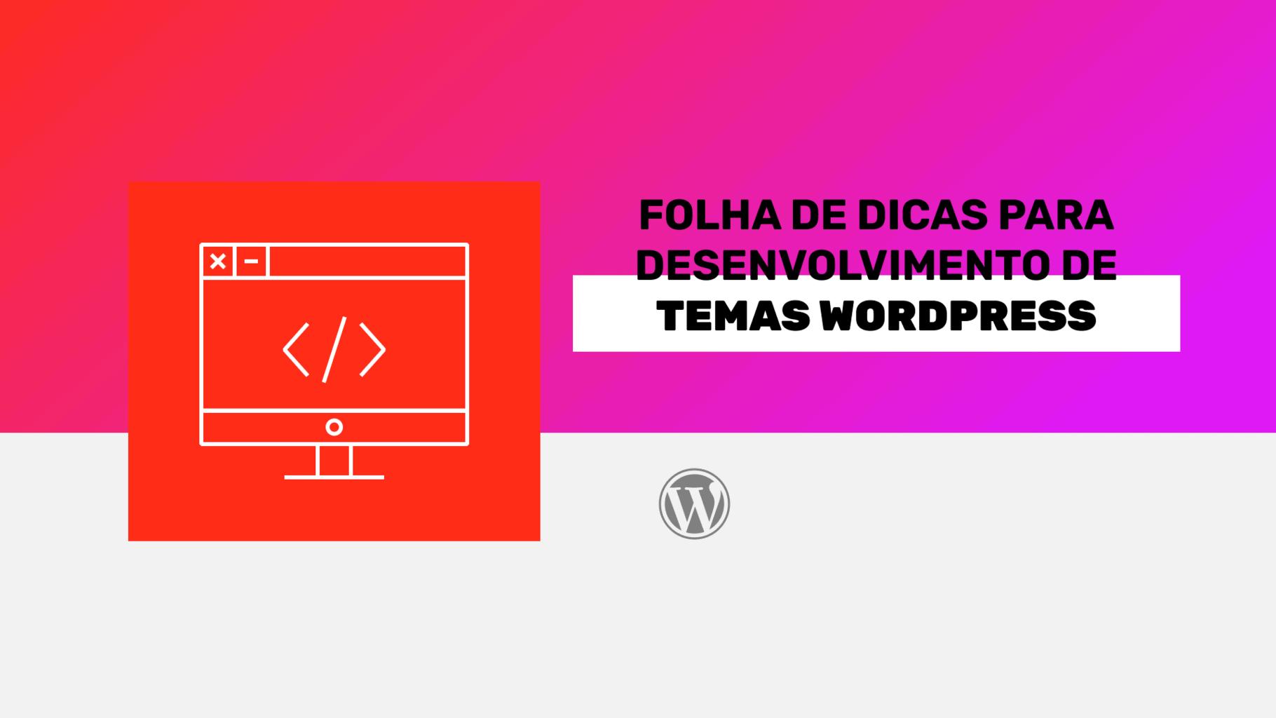 Folha de dicas para desenvolvimento de temas WordPress