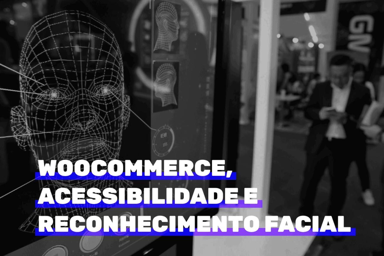 WooCommerce, acessibilidade e reconhecimento facial. Imagem ilustrativa.