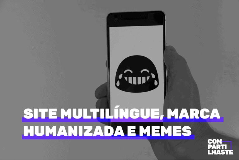 Site multilíngue, marca humanizada e memes. Imagem ilustrativa.