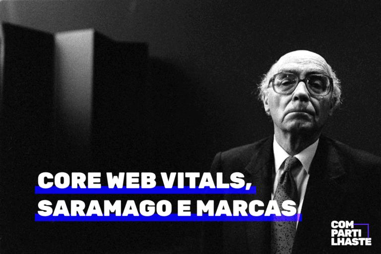 Core Web Vitals, Saramago e marcas. Imagem ilustrativa.