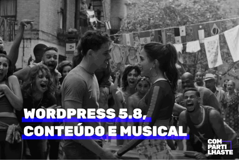 Compartilhaste 26: WordPress 5.8, conteúdo e musical. Imagem ilustrativa.