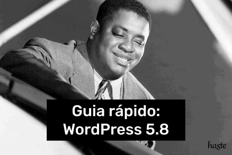 O fundo é uma fotografia em preto e branco do pianista Art Tatum. Em destaque, está um retângulo preto com o texto: Guia rápido: WordPress 5.8.
