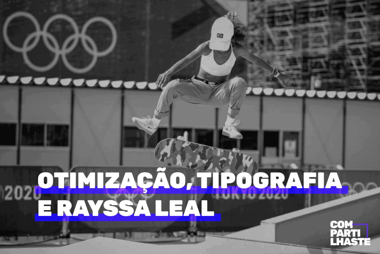 Otimização, tipografia e Rayssa Leal. Imagem de Rayssa Leal em competição de skate nas Olímpiadas.